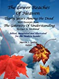 img - for The lower Reaches of Heaven: Thirty Years Among the Dead with excerpts from The Gateway of Understanding book / textbook / text book