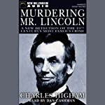 Murdering Mr. Lincoln: A New Detection of the 19th Century's Most Famous Crime   Charles Higham