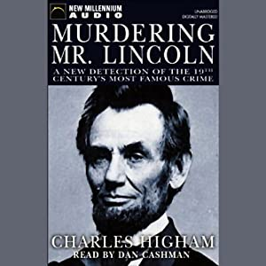 Murdering Mr. Lincoln: A New Detection of the 19th Century's Most Famous Crime | [Charles Higham]