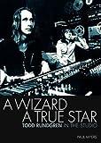 Paul Myers A Wizard, a True Star: Todd Rundgren in the Studio