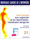 Nouveaux cahiers de l'infirmire, tome 21 : Soins infirmiers aux urgences et en ranimation, transfusion sanguine, 3e dition