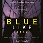 Blue Like Jazz: Nonreligious Thoughts on Christian Spirituality | Donald Miller