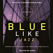 Blue Like Jazz: Nonreligious Thoughts on Christian Spirituality | [Donald Miller]