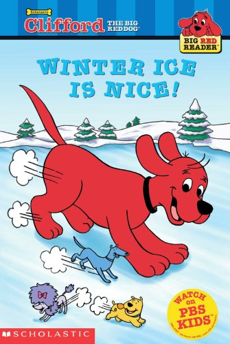 Winter Ice Is Nice! (Big Red Reader: Clifford the Big Red Dog), BOB BARKLY
