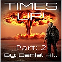 Everything Comes to an End: Times Up!, Part 2 Audiobook by Daniel Hill Narrated by Cherise Knapp