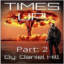 Everything Comes to an End: Times Up!, Part 2 | Livre audio Auteur(s) : Daniel Hill Narrateur(s) : Cherise Knapp