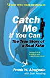 Catch ME If You Can: The Amazing True Story of the Most Extraordinary Liar in the History of Fun and Profit Frank W Abagnale