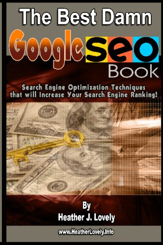 The Best Damn Google Seo Book: Search Engine Optimization Techniques That Will Increase Your Search Engine Ranking!