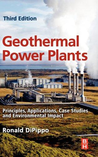 Geothermal Power Plants, Third Edition: Principles, Applications, Case Studies And Environmental Impact, Third Edition