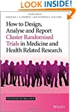 How to Design, Analyse and Report Cluster Randomised Trials in Medicine and Health Related Research (Statistics in Practice)