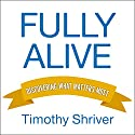 Fully Alive: Discovering What Matters Most (       UNABRIDGED) by Timothy Shriver Narrated by David Drummond