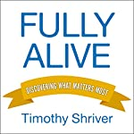 Fully Alive: Discovering What Matters Most | Timothy Shriver