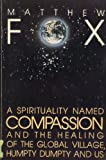 A spirituality named compassion and the healing of the global village, Humpty Dumpty and us (0030515661) by Fox, Matthew