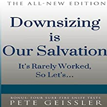 Downsizing Is Our Salvation: It's Rarely Worked, so Let's (Bigshots' Bull) (       UNABRIDGED) by Pete Geissler Narrated by Ellery Truesdell