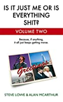 Is It Just Me Or Is Everything Shit? - Volume Two: Vol. 2.