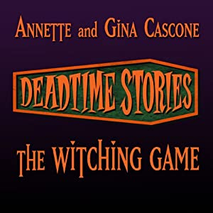 The Witching Game: Deadtime Stories | [Annette Cascone, Gina Cascone]