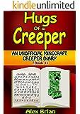 Hugs Of A Creeper: An Unofficial Minecraft Creeper Diary (Diary Of A Minecraft Creeper Book 1)