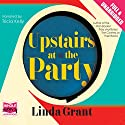 Upstairs at the Party Audiobook by Linda Grant Narrated by Tricia Kelly