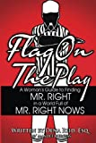 Flag On the Play: A Womans Guide to Finding Mr. Right in a World Full of Mr. Right Nows