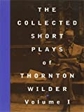img - for The Collected Short Plays of Thornton Wilder, Volume I book / textbook / text book