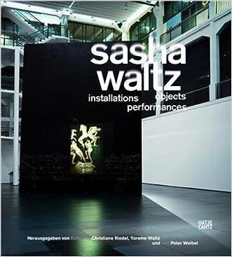 Sasha Waltz: Installations, Objects, Performances