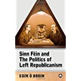 Sinn F�in and the Politics of Left Republicanism (Irish Left Republicanism)by Eoin � Broin