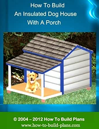 How to build an insulated dog house with a porch how to for How to build an insulated dog house