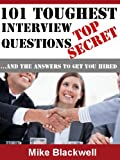 Interview Questions: 101 Toughest...And The Answers To Get You Hired
