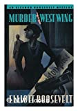 Murder in the West Wing: An Eleanor Roosevelt Mystery (0312081448) by Roosevelt, Elliott