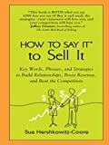 img - for How to Say It to Sell It: Key Words, Phrases, and Strategies to Build Relationships, Boost Revenue, andBeat the Competition book / textbook / text book