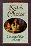 Kate's Choice (1589196635) by Louisa May Alcott