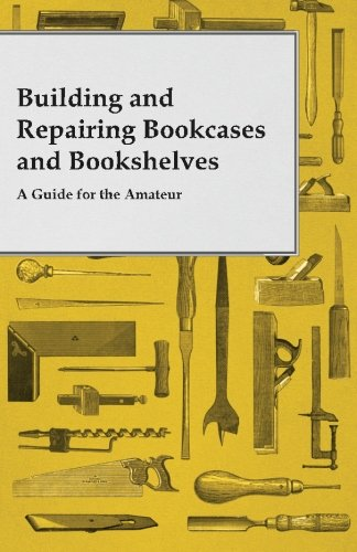 Building and Repairing Bookcases and Bookshelves - A Guide for the Amateur Carpenter (Building Bookshelves compare prices)