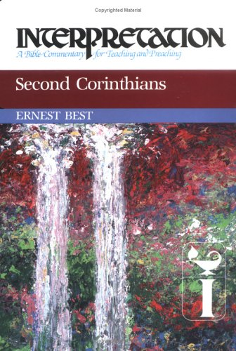 Second Corinthians (Interpretation, a Bible Commentary for Teaching and Preaching), ERNEST BEST
