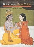 Divine Images, Human Visions (189620905X) by Pal, Pratapaditya