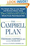 The Campbell Plan:The Simple Way to Lose Weight and Reverse Illness, Using The China Study's Whole-Food, Plant-Based Diet