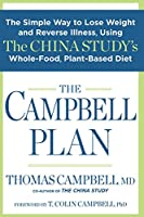 The Campbell Plan:?The Simple Way to Lose Weight and Reverse Illness, Using The China Study's Whole-Food, Plant-Based Diet