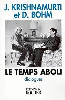 Le Temps aboli : Dialogues entre Jiddu Krishnamurti et David Bohm par Krishnamurti