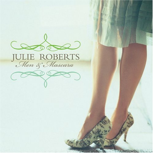 Julie Roberts - Men & Mascara - Zortam Music