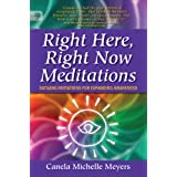 Right Here, Right Now Meditations: Satsang Invitations for Expanding Awarenessby Canela Michelle Meyers