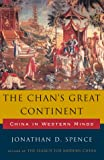 The Chan's Great Continent, China in Western Minds (0393027473) by Jonathan D. Spence