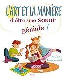 echange, troc Irène Colas, Jessica Secheret - L'art et la manière d'être une soeur géniale !