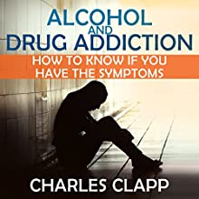 Alcohol and Drug Addiction: How to Know If You Have the Symptoms (       UNABRIDGED) by Charles Clapp Narrated by Glenn Langohr