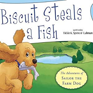 Biscuit Steals a Fish: The Adventures of Sailor the Farm Dog | [Vickie K. Spencer-Lahman]