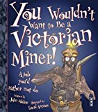 John Malam You Wouldn't Want to Be a Victorian Miner