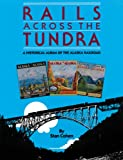Rails Across the Tundra: A Historical Album of the Alaska Railroad (0933126433) by Stan Cohen