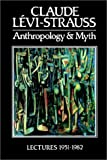 Anthropology and Myth: Lectures 1951-1982