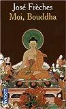 echange, troc José Frèches - Moi, Bouddha