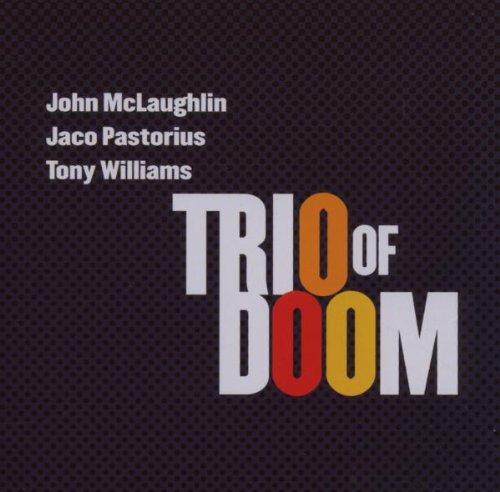Trio of Doom: John Mclaughlin Jaco Pastorius Tony