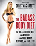 The Badass Body Diet: The Breakthroug...