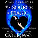 The Source of Magic: Alaia (       UNABRIDGED) by Cate Rowan Narrated by Ariana Westfield